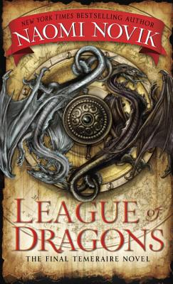 Image for League Of Dragons: The Final Temeraire Novel