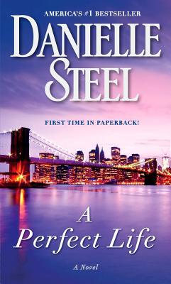 A Perfect Life: A Novel, Danielle Steel