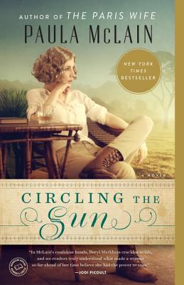 Circling the Sun: A Novel, Paula McLain