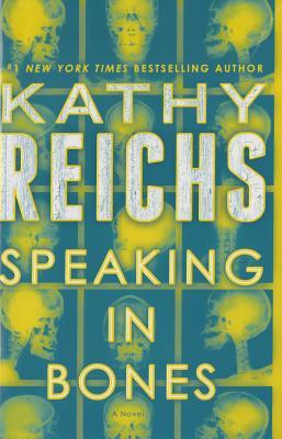 Speaking in Bones: A Novel, Kathy Reichs