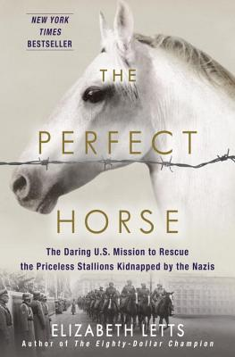 Image for The Perfect Horse:  The Daring Mission to Free the Nazis' Equine Master Race