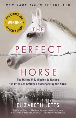 Image for The Perfect Horse: The Daring U.S. Mission to Rescue the Priceless Stallions Kidnapped by the Nazis