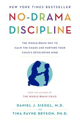 Image for No-Drama Discipline: The Whole-Brain Way to Calm the Chaos and Nurture Your Child's Developing Mind