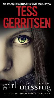 Girl Missing (Previously published as Peggy Sue Got Murdered): A Novel, Tess Gerritsen