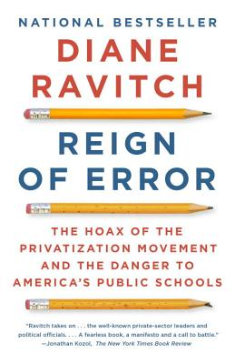 Image for Reign of Error: The Hoax of the Privatization Movement and the Danger to America's Public Schools