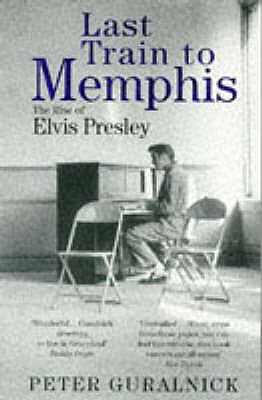Image for Last Train to Memphis  The Rise of Elvis Presley