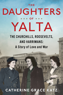 Image for DAUGHTERS OF YALTA: THE CHURCHILLS, ROOSEVELTS, AND HARRIMANS:  A STORY OF LOVE AND WAR
