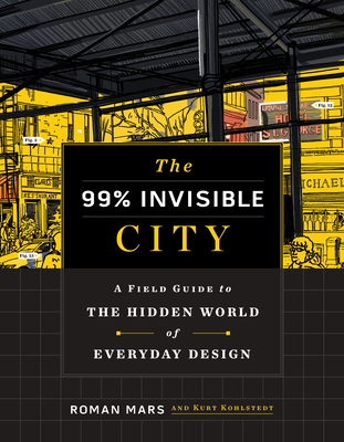 Image for The 99% Invisible City: A Field Guide to the Hidden World of Everyday Design