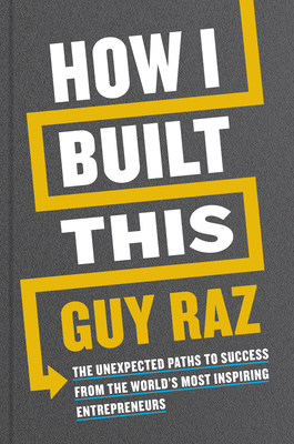 Image for HOW I BUILT THIS: THE UNEXPECTED PATHS TO SUCCESS FROM THE WORLDS MOST INSPIRING ENTREPRENEURS