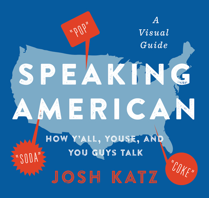 Image for SPEAKING AMERICAN: HOW YALL, YOUSE, AND YOU GUYS TALK: A VISUAL GUIDE