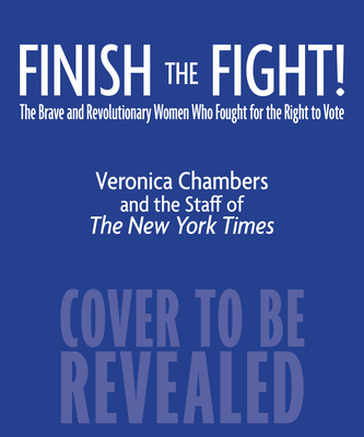 Image for Finish the Fight!: The Brave and Revolutionary Women Who Fought for the Right to Vote