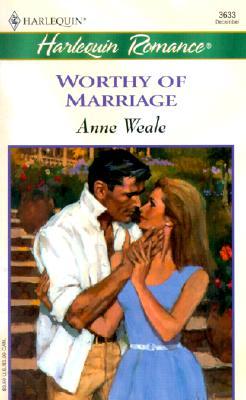Worthy Of Marriage (Romance, 3633), Anne Weale