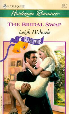 Bridal Swap (Nearlyweds) (Romance, 3637), Leigh Michaels