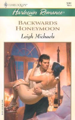 BACKWARDS HONEYMOON (Romance, 3691), Leigh Michaels