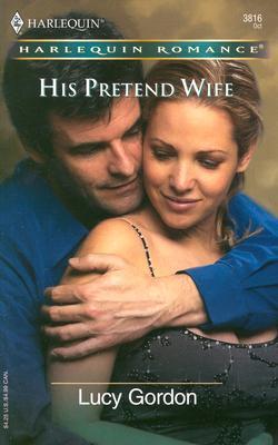 His Pretend Wife (Harlequin Romance), Lucy Gordon