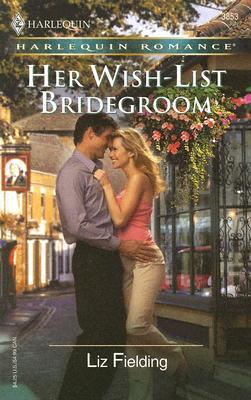 Her Wish-List Bridegroom (Harlequin Romance), Liz Fielding