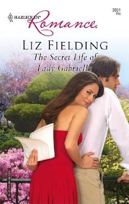 The Secret Life Of Lady Gabriella (Harlequin Romance), Liz Fielding