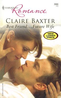 Best Friend...Future Wife (Harlequin Romance), Claire Baxter