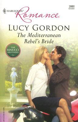 The Mediterranean Rebel's Bride (Harlequin Romance), Lucy Gordon