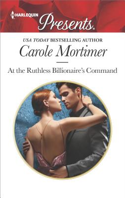 Image for At the Ruthless Billionaire's Command (Harlequin Presents)