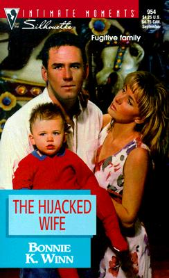 Hijacked Wife  (Families Are Forever) (Silhouette Intimate Moments), Bonnie K. Winn