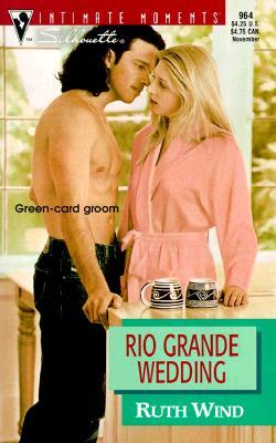 Rio Grande Wedding (Men Of The Land) (Harlequin Romantic Suspense), Ruth Wind