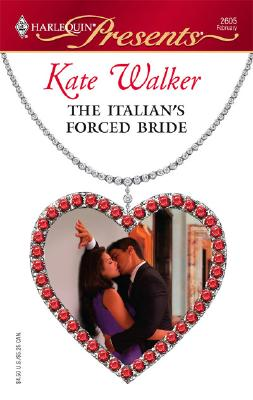 The Italian's Forced Bride (Harlequin Presents), KATE WALKER