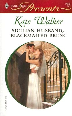 Sicilian Husband, Blackmailed Bride (Harlequin Presents), Kate Walker