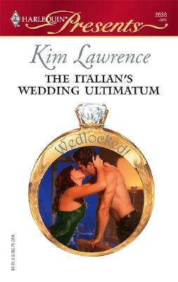 The Italian's Wedding Ultimatum (Harlequin Presents), KIM LAWRENCE