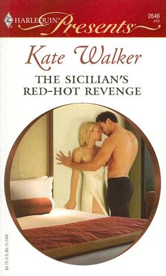 The Sicilian's Red-Hot Revenge (Harlequin Presents), KATE WALKER