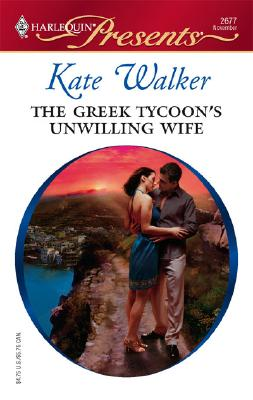 The Greek Tycoon's Unwilling Wife (Harlequin Presents), KATE WALKER