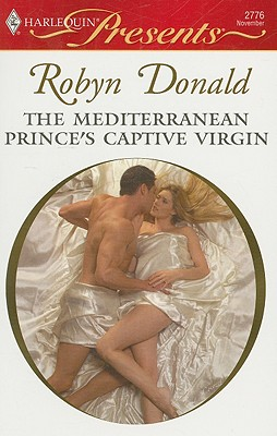 The Mediterranean Prince's Captive Virgin (Harlequin Presents), ROBYN DONALD