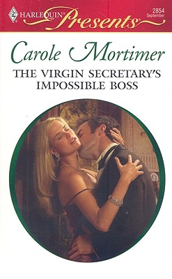 The Virgin Secretary's Impossible Boss (Harlequin Presents), CAROLE MORTIMER