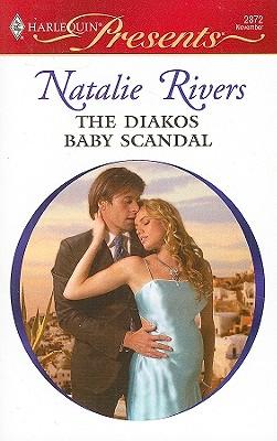 The Diakos Baby Scandal (Harlequin Presents), NATALIE RIVERS
