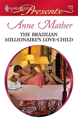The Brazilian Millionaire's Love-Child (Harlequin Presents), Anne Mather