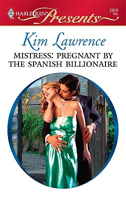 Mistress: Pregnant by the Spanish Billionaire (Harlequin Presents), Kim Lawrence