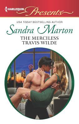 The Merciless Travis Wilde (Harlequin Presents), Sandra Marton