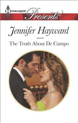 The Truth About De Campo (Harlequin PresentsThe Delicious De Camp), Jennifer Hayward