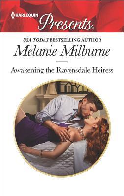 Awakening the Ravensdale Heiress (The Ravensdale Scandals), Melanie Milburne