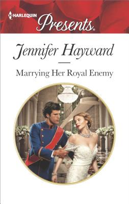 Marrying Her Royal Enemy (Kingdoms & Crowns), Jennifer Hayward