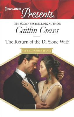 The Return of the Di Sione Wife (The Billionaire's Legacy), Caitlin Crews