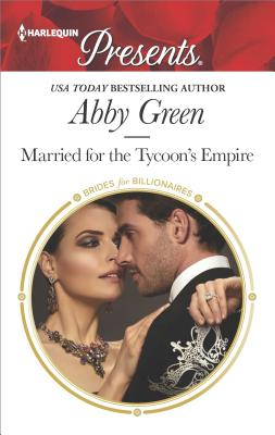 Married for the Tycoon's Empire (Brides for Billionaires), Abby Green
