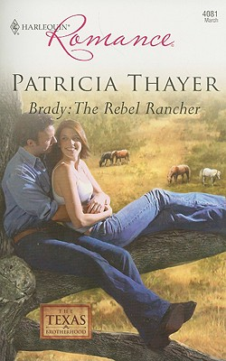 Brady: The Rebel Rancher (Harlequin Romance), PATRICIA THAYER