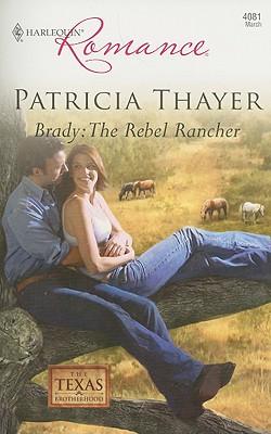 Brady: The Rebel Rancher (Harlequin Romance), PATRICIA THAYER