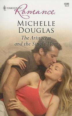 The Aristocrat And The Single Mom (Harlequin Romance), MICHELLE DOUGLAS