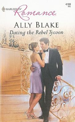 Dating the Rebel Tycoon (Harlequin Romance), ALLY BLAKE