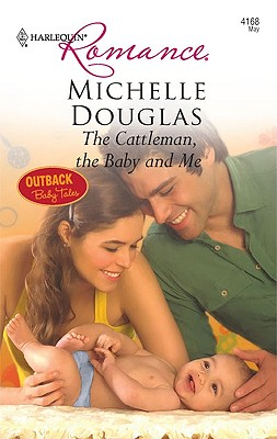 The Cattleman, The Baby and Me (Harlequin Romance), Michelle Douglas