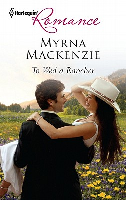 To Wed a Rancher (Harlequin Romance), Myrna Mackenzie