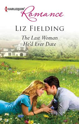 The Last Woman He'd Ever Date (Harlequin Romance), Liz Fielding