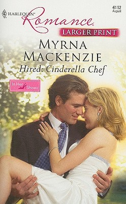 Image for Hired: Cinderella Chef (Larger Print Harlequin Romance: in Her Shoes)